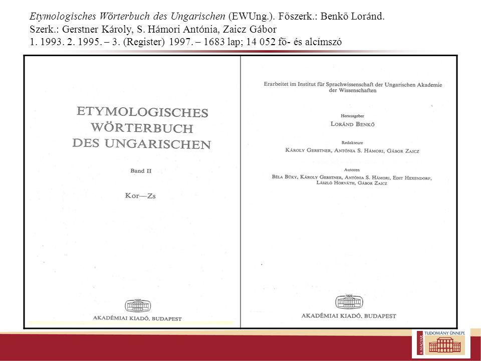Etymologisches Wörterbuch des Ungarischen (EWUng. ). Főszerk