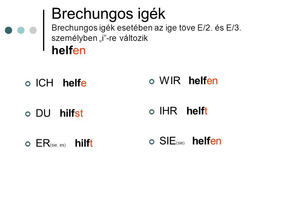 Brechungos igék Brechungos igék esetében az ige töve E/2. és E/3