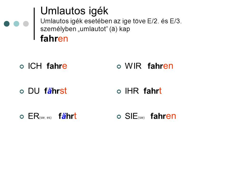 Umlautos igék Umlautos igék esetében az ige töve E/2. és E/3