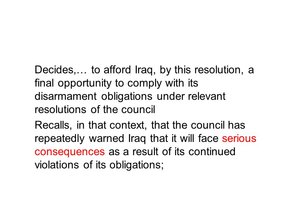 Decides,… to afford Iraq, by this resolution, a final opportunity to comply with its disarmament obligations under relevant resolutions of the council