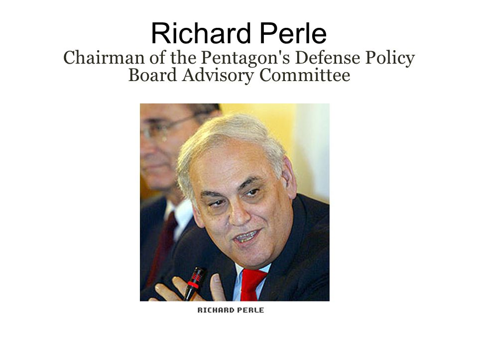 Richard Perle Chairman of the Pentagon s Defense Policy Board Advisory Committee