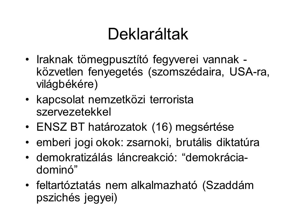 Deklaráltak Iraknak tömegpusztító fegyverei vannak - közvetlen fenyegetés (szomszédaira, USA-ra, világbékére)
