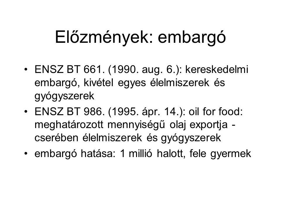 Előzmények: embargó ENSZ BT 661. (1990. aug. 6.): kereskedelmi embargó, kivétel egyes élelmiszerek és gyógyszerek.