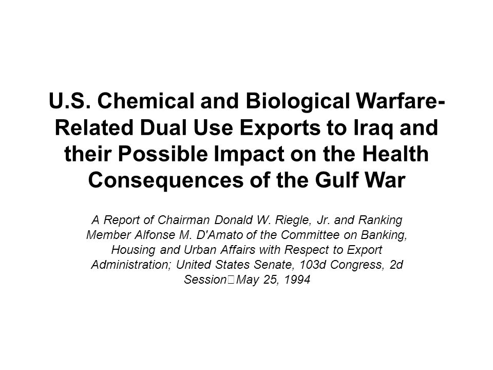 U.S. Chemical and Biological Warfare-Related Dual Use Exports to Iraq and their Possible Impact on the Health Consequences of the Gulf War