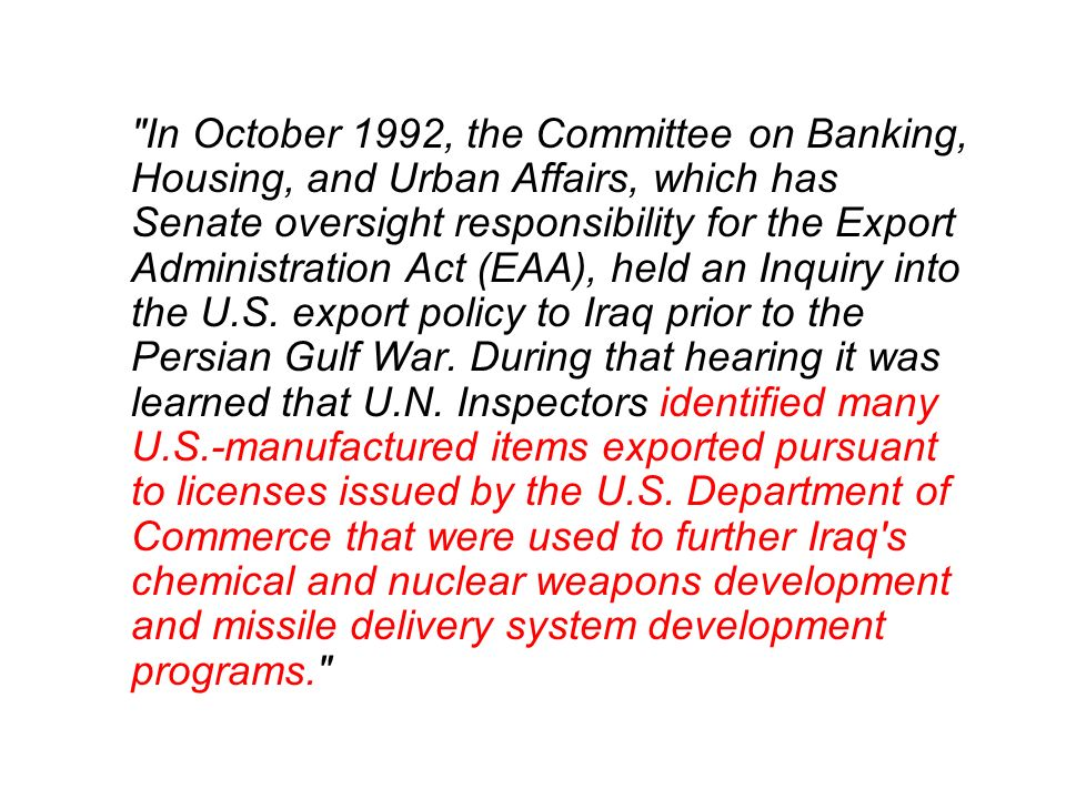 In October 1992, the Committee on Banking, Housing, and Urban Affairs, which has Senate oversight responsibility for the Export Administration Act (EAA), held an Inquiry into the U.S.