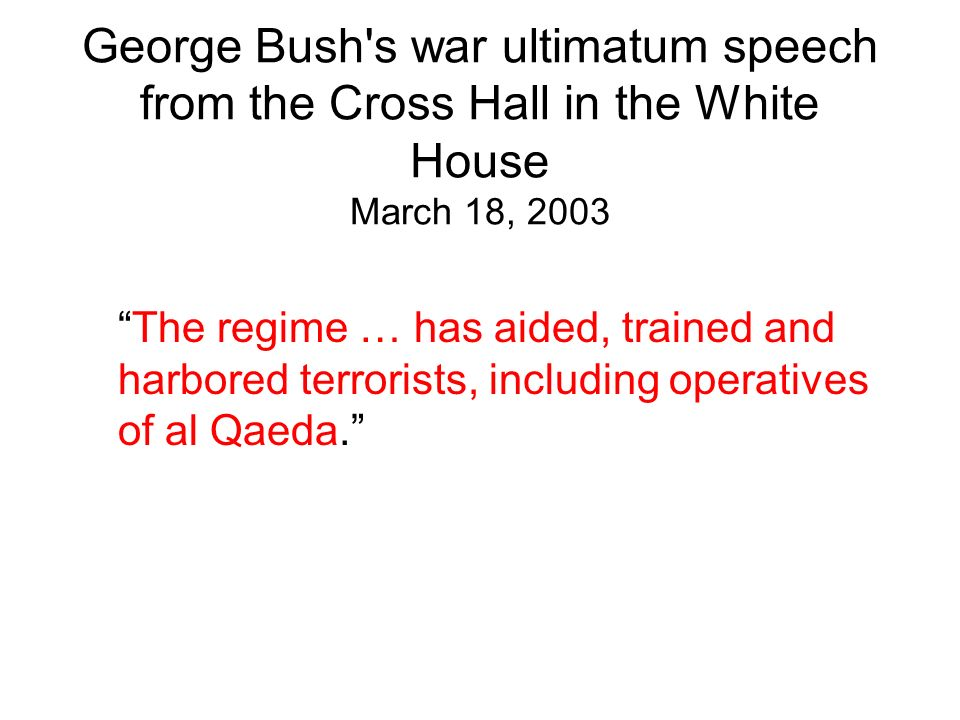 George Bush s war ultimatum speech from the Cross Hall in the White House March 18, 2003
