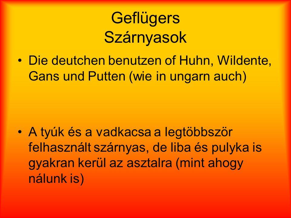 Geflügers Szárnyasok Die deutchen benutzen of Huhn, Wildente, Gans und Putten (wie in ungarn auch)
