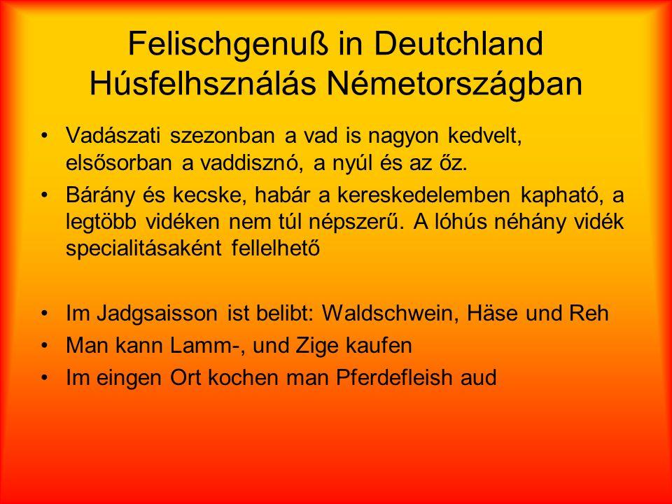 Felischgenuß in Deutchland Húsfelhsználás Németországban