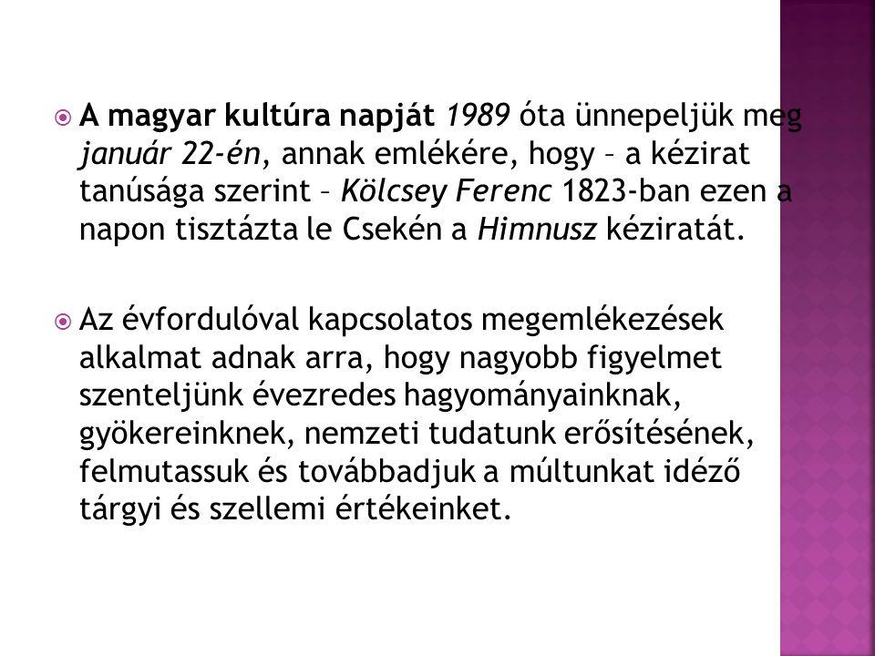 A magyar kultúra napját 1989 óta ünnepeljük meg január 22-én, annak emlékére, hogy – a kézirat tanúsága szerint – Kölcsey Ferenc 1823-ban ezen a napon tisztázta le Csekén a Himnusz kéziratát.