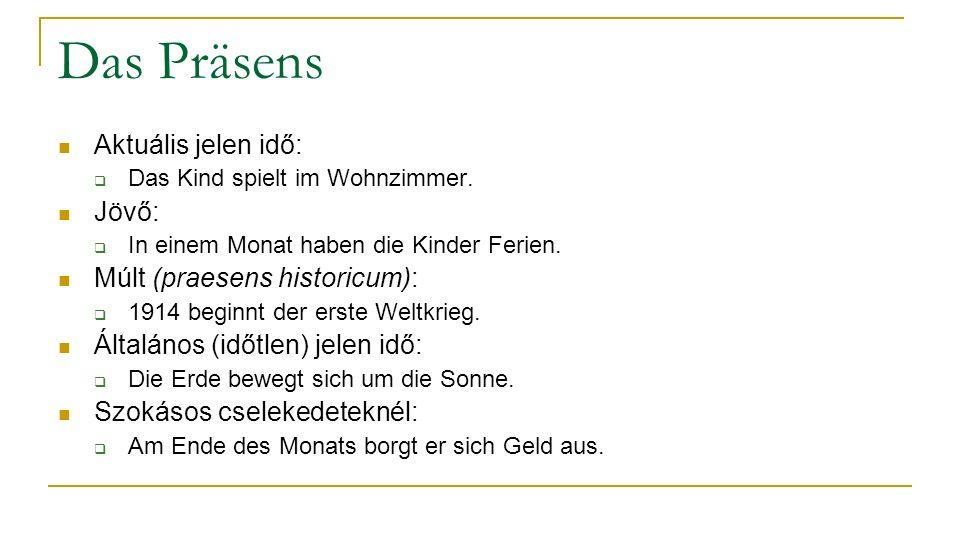 Das Präsens Aktuális jelen idő: Jövő: Múlt (praesens historicum):