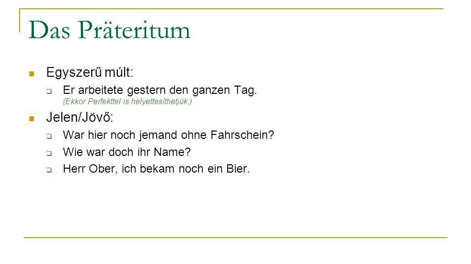 Das Präteritum Egyszerű múlt: Jelen/Jövő: