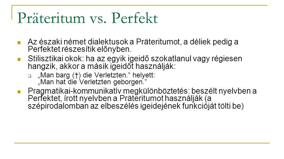 Präteritum vs. Perfekt Az északi német dialektusok a Präteritumot, a déliek pedig a Perfektet részesítik előnyben.