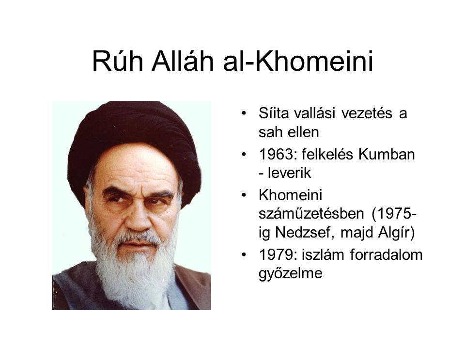 Rúh Alláh al-Khomeini Síita vallási vezetés a sah ellen