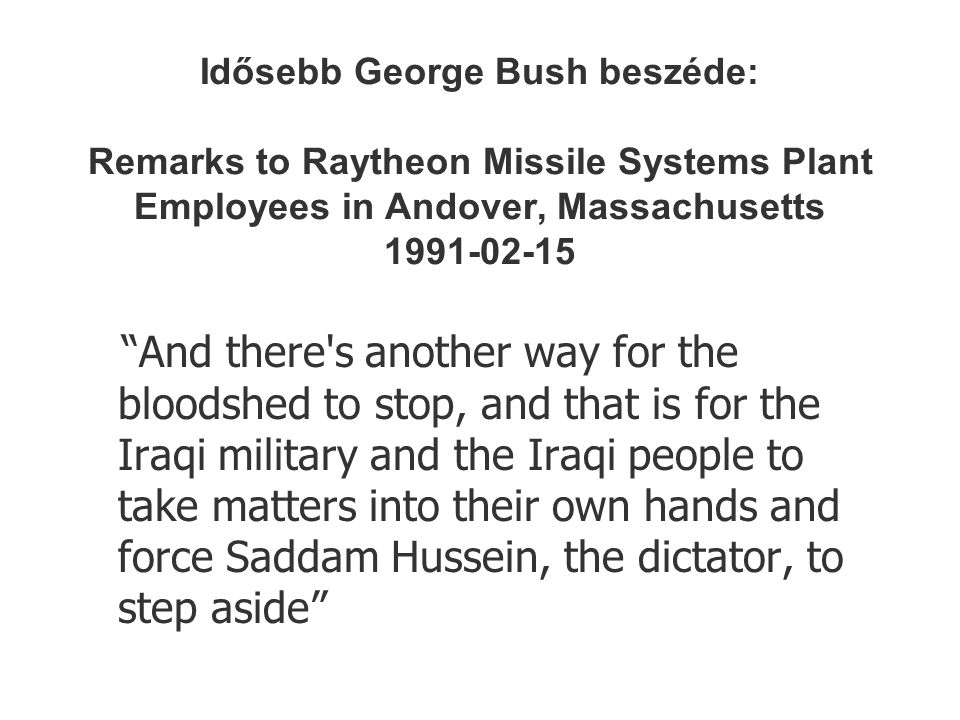 Idősebb George Bush beszéde: Remarks to Raytheon Missile Systems Plant Employees in Andover, Massachusetts 1991-02-15