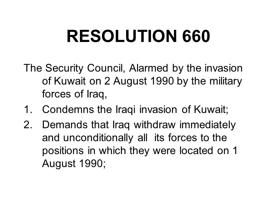 RESOLUTION 660 The Security Council, Alarmed by the invasion of Kuwait on 2 August 1990 by the military forces of Iraq,