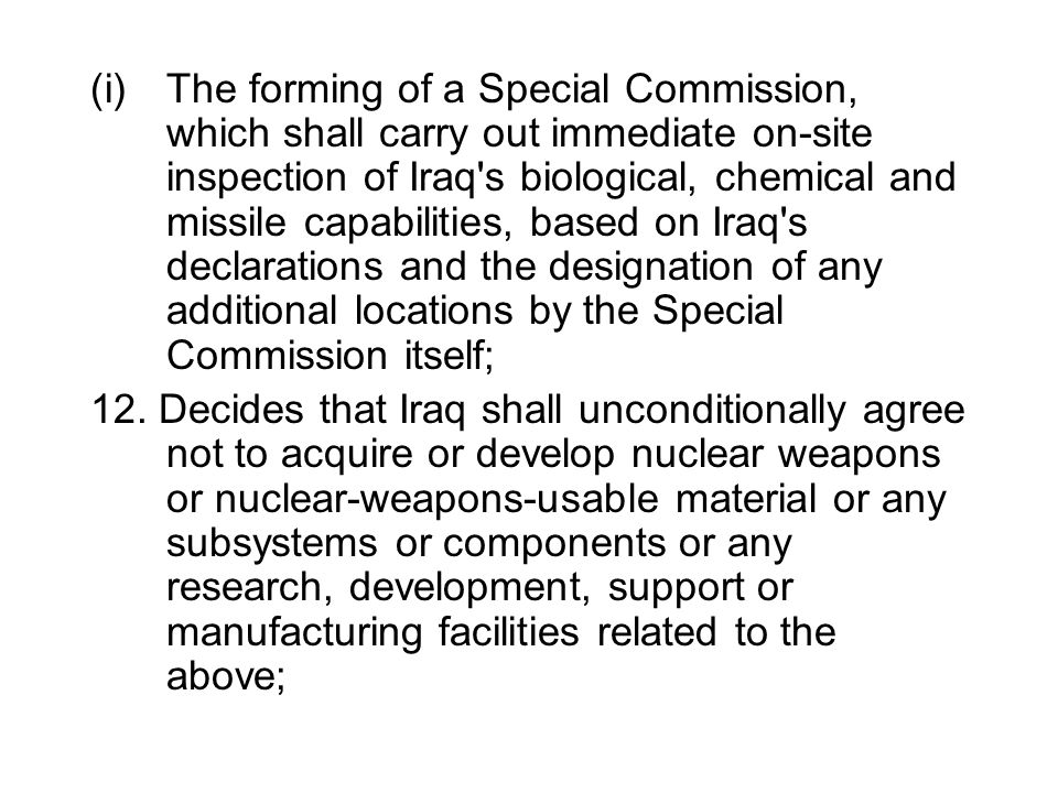 The forming of a Special Commission, which shall carry out immediate on-site inspection of Iraq s biological, chemical and missile capabilities, based on Iraq s declarations and the designation of any additional locations by the Special Commission itself;