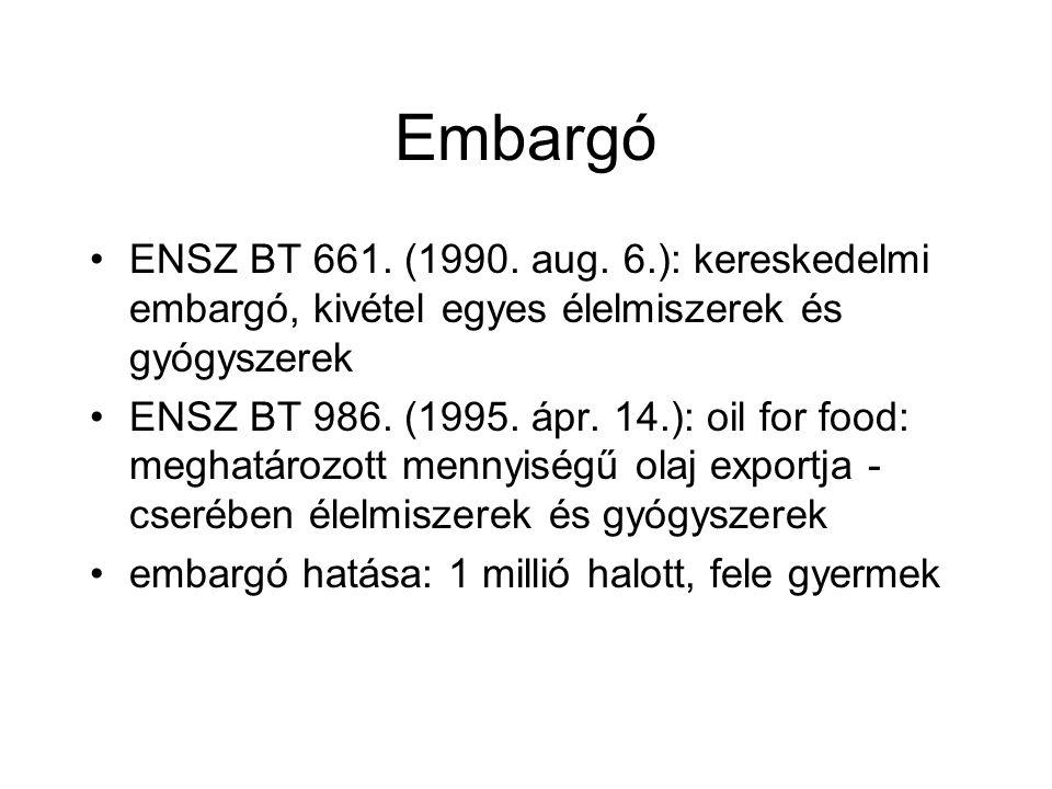 Embargó ENSZ BT 661. (1990. aug. 6.): kereskedelmi embargó, kivétel egyes élelmiszerek és gyógyszerek.