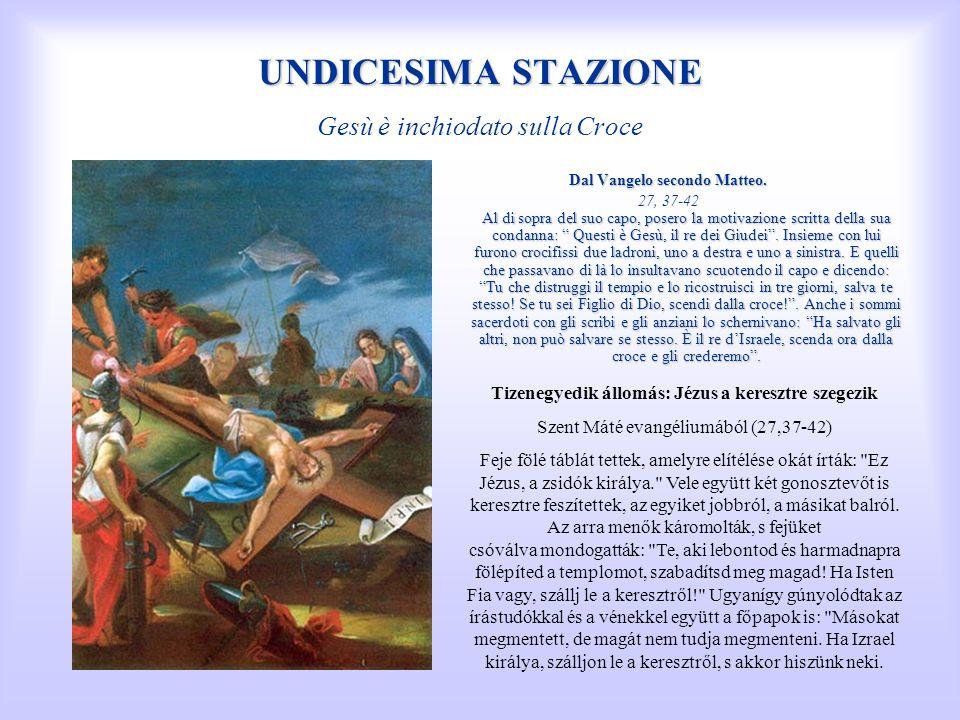 UNDICESIMA STAZIONE Gesù è inchiodato sulla Croce