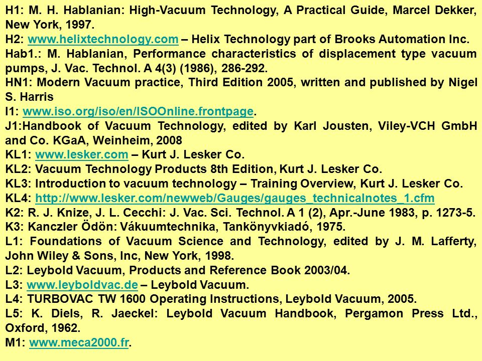 H1: M. H. Hablanian: High-Vacuum Technology, A Practical Guide, Marcel Dekker, New York, 1997.
