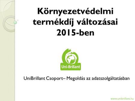 3be7a03620b9 Környezetvédelmi termékdíj változásai 2015-ben UniBrillant Csoport–  Megoldás az adatszolgáltatásban