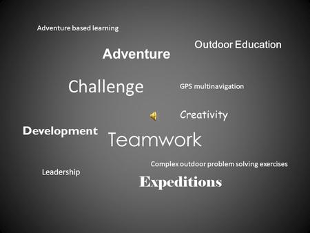 Challenge Teamwork Adventure GPS multinavigation Outdoor Education Leadership Expeditions Complex outdoor problem solving exercises Creativity Adventure.