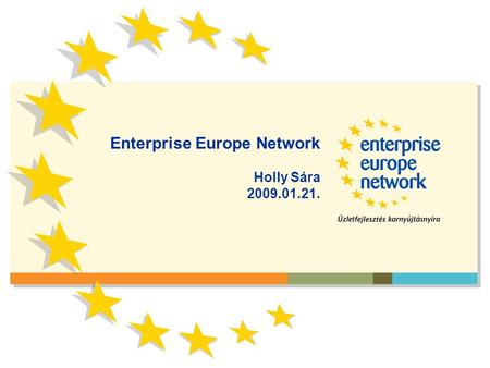 Enterprise Europe Network Holly Sára 2009.01.21..