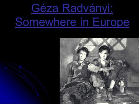 Géza Radványi: Somewhere in Europe. The life of Géza Radványi  He was born on 26th September in 1907, in Kassa.  He was a famous Hungarian director.