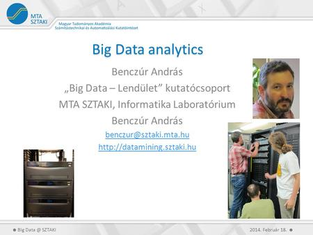 "Big Data analytics Benczúr András ""Big Data – Lendület"" kutatócsoport"