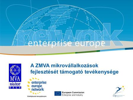 Title Sub-title PLACE PARTNER'S LOGO HERE European Commission Enterprise and Industry A ZMVA mikrovállalkozások fejlesztését támogató tevékenysége European.