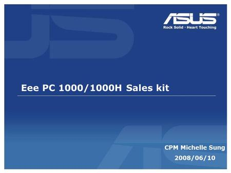 Eee PC 1000/1000H Sales kit CPM Michelle Sung 2008/06/10.