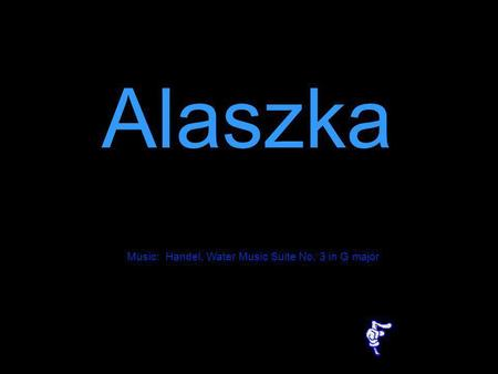 Alaszka Music: Handel, Water Music Suite No. 3 in G major.