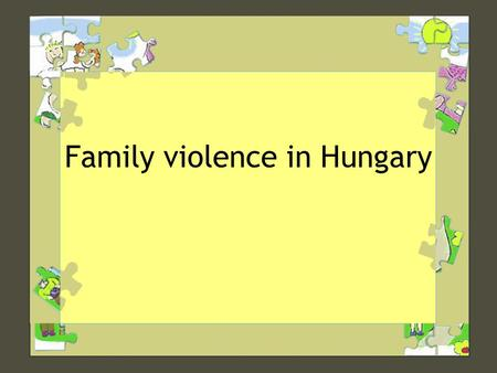 Family violence in Hungary. 1.Facts and figures 2. Legal background and institutions 3. Practice, actual situation.