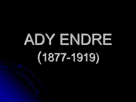 ADY ENDRE (1877-1919).