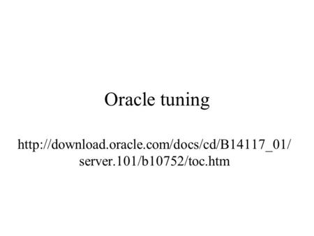 Oracle tuning  server.101/b10752/toc.htm.