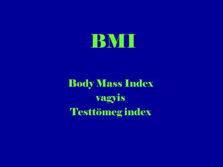 Body Mass Index vagyis Testtömeg index