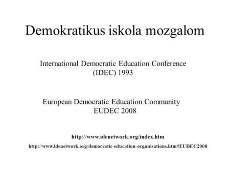 Demokratikus iskola mozgalom International Democratic Education Conference (IDEC) 1993 European Democratic Education Community EUDEC 2008