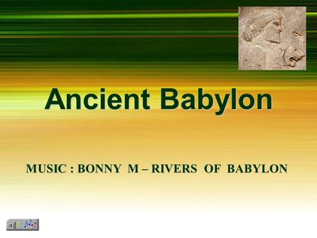 Ancient Babylon MUSIC : BONNY M – RIVERS OF BABYLON.