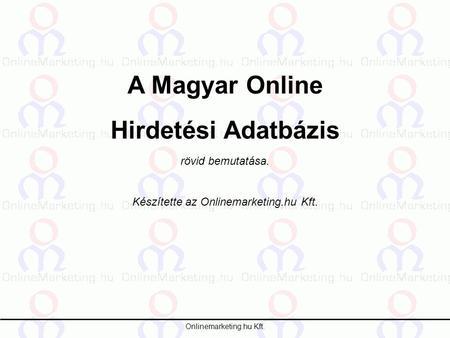 ded735be97 Onlinemarketing.hu Kft. A Magyar Online Hirdetési Adatbázis rövid  bemutatása. Készítette az Onlinemarketing
