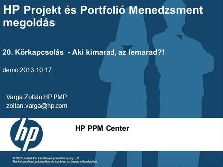 19 July 2014 © 2007 Hewlett-Packard Development Company, L.P. The information contained herein is subject to change without notice HP PPM Center HP Projekt.