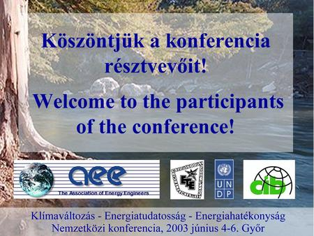 Köszöntjük a konferencia résztvevőit! Welcome to the participants of the conference!