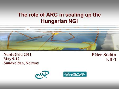 The role of ARC in scaling up the Hungarian NGI Péter Stefán NIIFI NorduGrid 2011 May 9-12 Sundvolden, Norway.