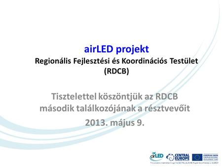 This project is implemented through the CENTRAL EUROPE Programme co-financed by the ERDF. airLED projekt Regionális Fejlesztési és Koordinációs Testület.