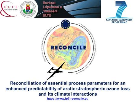 Reconciliation of essential process parameters for an enhanced predictability of arctic stratospheric ozone loss and its climate interactions https://www.fp7-reconcile.eu.