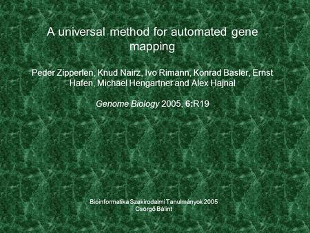 A universal method for automated gene mapping Peder Zipperlen, Knud Nairz, Ivo Rimann, Konrad Basler, Ernst Hafen, Michael Hengartner and Alex Hajnal Genome.