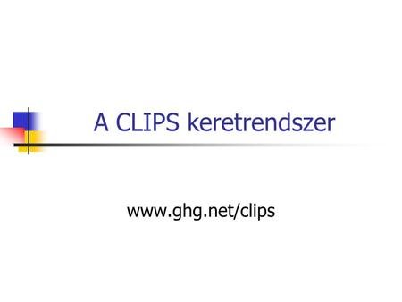A CLIPS keretrendszer www.ghg.net/clips. CLIPS C Language Integration Production System.