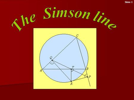 Sims-1 This chapter is about Simson line. The question arises in connection with orthic triangles: from which points should we draw perpendicular lines.