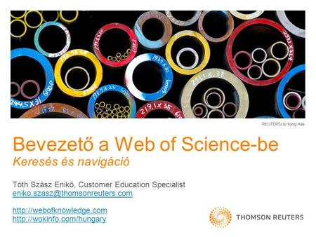 Tóth Szász Enikő, Customer Education Specialist   Bevezető a Web of Science-be.