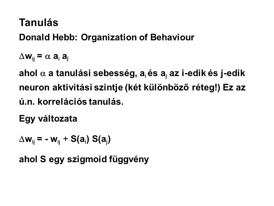 Tanulás Donald Hebb: Organization of Behaviour wij =  ai aj