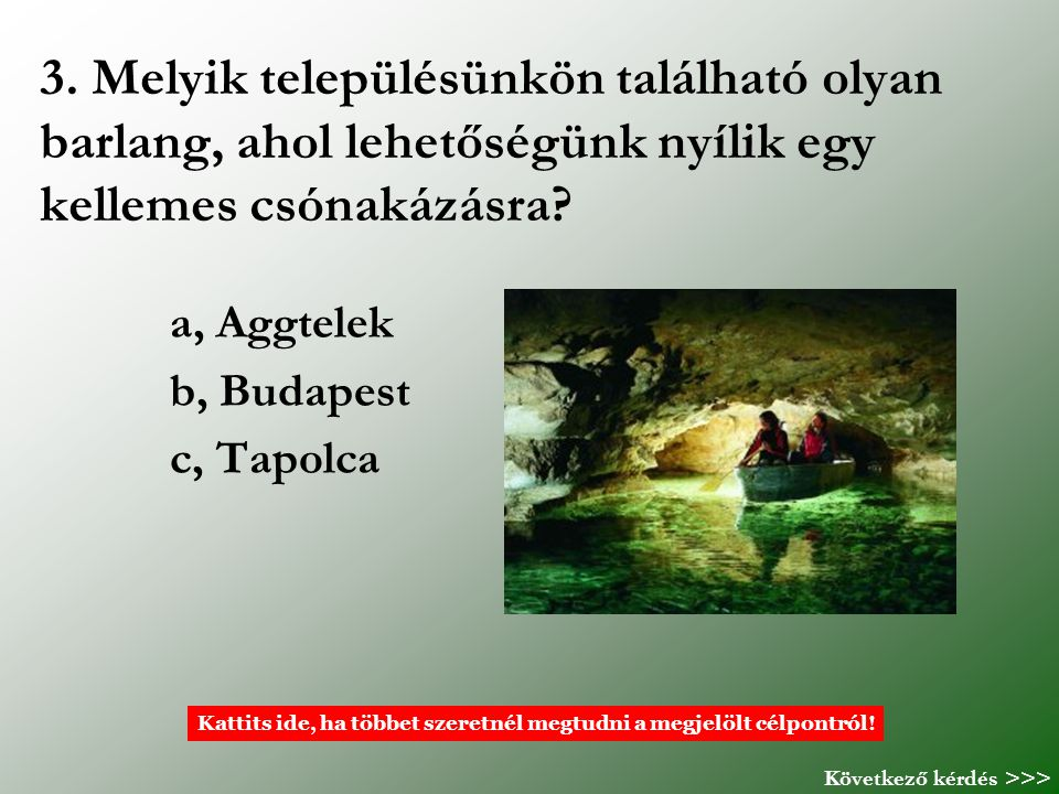 a, Aggtelek b, Budapest c, Tapolca