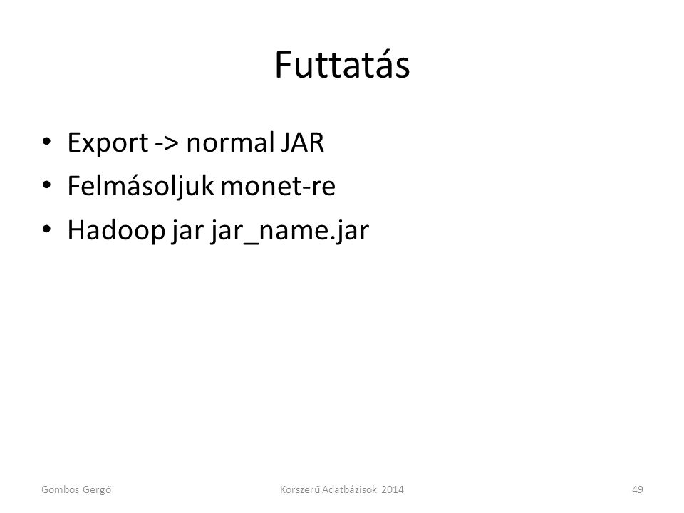 Futtatás Export -> normal JAR Felmásoljuk monet-re